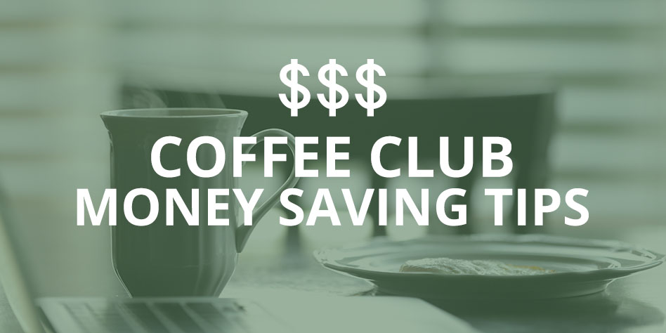 Coffee Club Money Saving Tips